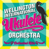 The Wellington International Ukulele Orchestra Collected Hits  by Wellington International Ukulele Orchestra  cover art