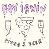 Pizza & Beer EP by Roy Irwin cover art