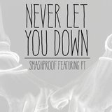 Never Let you Down feat. PT by Smashproof cover art