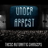 Under Arrest by These Automatic Changers cover art