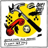 Bottle Caps and Phones (I Can't See You) by Die! Die! Die! cover art