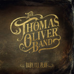 Baby, I'll Play  by The Thomas Oliver Band cover art