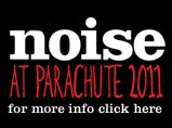 Noise at Parachute 2011